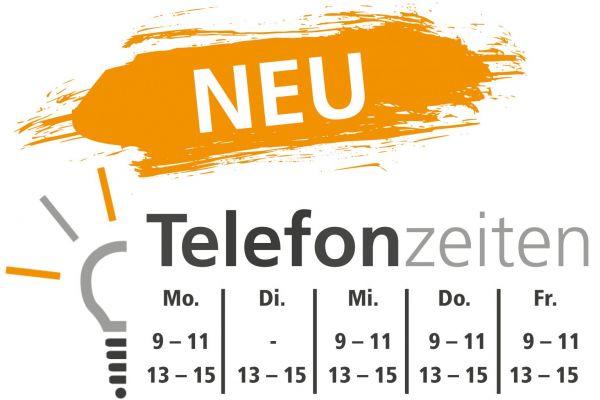 Unsere Telefonzeiten: Mo, Mi-Fr 09-11 Uhr und 13-15 Uhr; Di 13-15 Uhr.